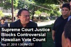 Supreme Court Justice Blocks Controversial Hawaiian Vote Count