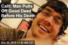 Calif. Man Pulls Off Good Deed Before His Death