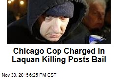 Chicago Cop Charged in Laquan Killing Posts Bail