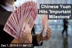 Chinese Yuan Hits 'Important Milestone'