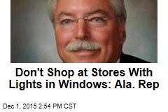Don't Shop at Stores With Lights in Windows: Ala. Rep