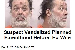 Suspect Vandalized Planned Parenthood Before: Ex-Wife