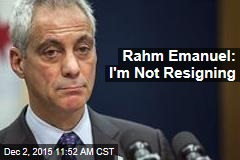 Rahm Emanuel: I'm Not Resigning