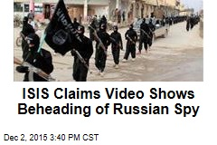 ISIS Claims Video Shows Beheading of Russian Spy