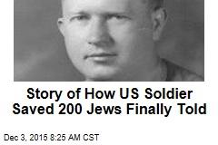 US Soldier Defied German Officer, Saved 200 Jews