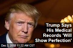 Trump Says His Medical Records 'Will Show Perfection'