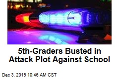 5th-Graders Busted in Attack Plot Against School