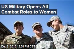 US Military Opens All Combat Roles to Women