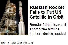 Russian Rocket Fails to Put US Satellite in Orbit