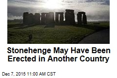 Stonehenge May Have Been Erected in Another Country