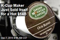 K-Cup Maker Just Sold Itself for a Hot $14B
