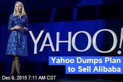 Yahoo Dumps Plan to Sell Alibaba