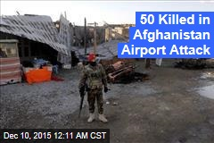 50 Killed in Afghanistan Airport Attack