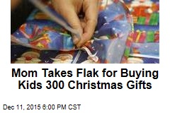 Mom Buys Kids 300 Christmas Gifts, Takes Lots of Flak