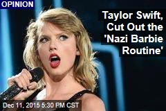 Taylor Swift Should Stop 'Nazi Barbie Routine'