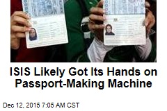 ISIS Likely Got Its Hands on Passport-Making Machine