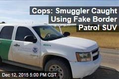 Cops: Smuggler Caught Using Fake Border Patrol SUV