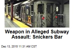 Weapon in Alleged Subway Assault: Snickers Bar