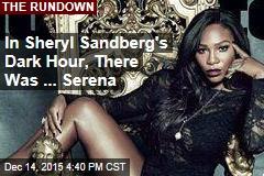 In Sheryl Sandberg's Dark Hour, There Was ... Serena