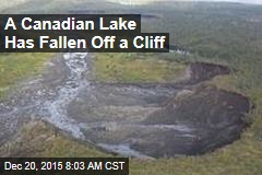 A Canadian Lake Has Fallen Off a Cliff
