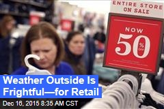 Weather Outside Is Frightful—for Retail