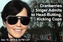 Cranberries Singer Admits to Head-Butting, Kicking Cops