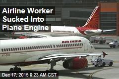 Airline Worker Sucked Into Plane Engine
