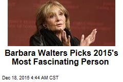 Barbara Walters Picks 2015's Most Fascinating Person