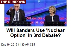 Will Sanders Use 'Nuclear Option' in 3rd Debate?