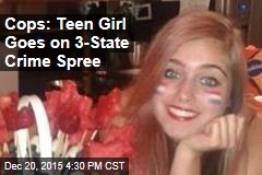 Cops: Teen Girl Goes on 3-State Crime Spree