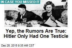 Yep, the Rumors Are True: Hitler Only Had One Testicle