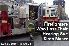 Hard-of-Hearing Firefighters Sue Siren Maker