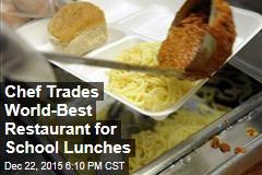 Chef Trades World-Best Restaurant for School Lunches