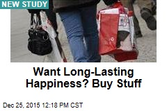Want Long-Lasting Happiness? Buy Stuff