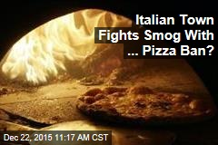 Italian Town Fights Smog With ... Pizza Ban?