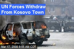 UN Forces Withdraw From Kosovo Town