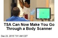 TSA Can Now Make You Go Through a Body Scanner