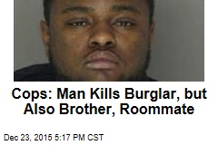 Cops: Man Kills Burglar, but Also Brother, Roommate