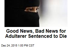 Good News, Bad News for Adulterer Sentenced to Die