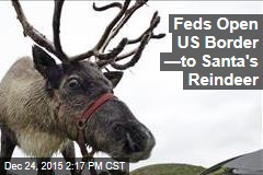 Feds Open US Border —to Santa's Reindeer