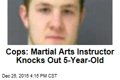 Cops: Martial Arts Instructor Knocks Out 5-Year-Old