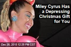 Miley Cyrus Has a Depressing Christmas Gift for You