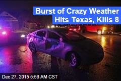 Burst of Crazy Weather Hits Texas, Kills 7