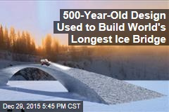 500-Year-Old Design Used to Build World's Longest Ice Bridge