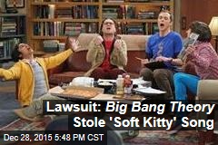 Lawsuit: Big Bang Theory Stole 'Soft Kitty' Song