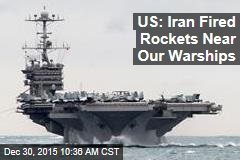 US: Iran Fired Rockets Near Our Warships