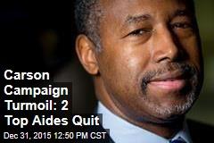 Carson Campaign Turmoil: 2 Top Aides Quit