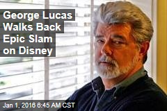 George Lucas Walks Backs Epic Slam on Disney