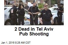 2 Dead in Tel Aviv Pub Shooting