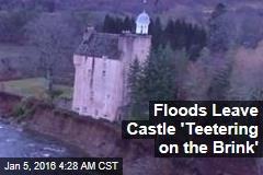 Floods Leave Castle 'Teetering on the Brink'